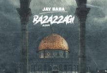 JAY BABA BAZAZZAGI ALBUM ARTWORK Front - Download Ghana Mp3 Music, Naija Afrobeat and DJ Mixtape on Ghana Melody : Ghana Latest Music and Songs Download